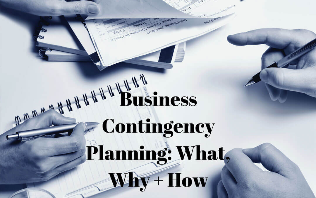 BUSINESS CONTINGENCY PLANNING: WHAT, WHY + HOW